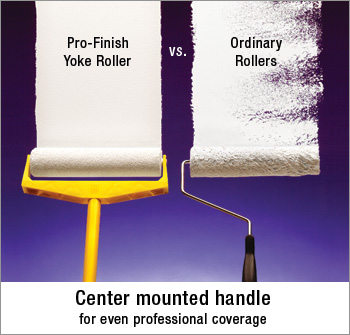 Pro Finish Yoke Rollers have a center mounted handle for even professional coverage